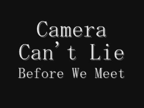 Camera Cant Lie - Before We Meet
