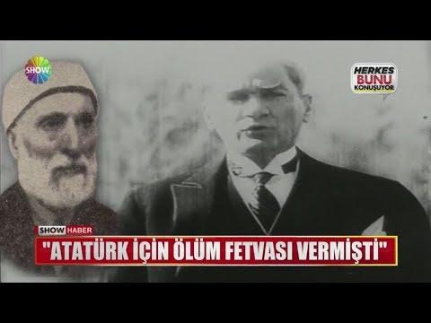 """""""Atatürk için ölüm fetvası vermişti"""""""