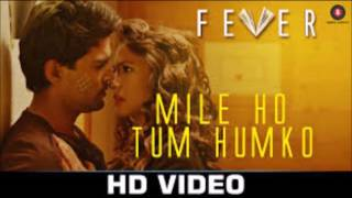 Mile Ho Tum Full Song Fever 2016 | Rajeev Khandelwal Tony Kakkar