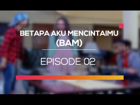Betapa Aku Mencintaimu (BAM) - Episode 02