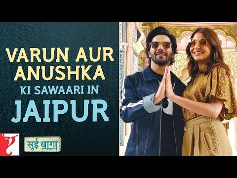 Sui Dhaaga - Made in India | Varun Dhawan & Anushka Sharma ki Sawaari in Jaipur