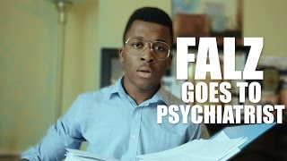 FALZ GOES TO PSYCHIATRIST.