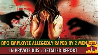 Detailed Report : BPO Employee Allegedly Raped by Two Men in Bus