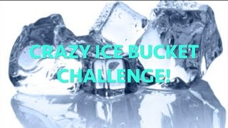 CRAZY ICE BUCKET CHALLENGE!
