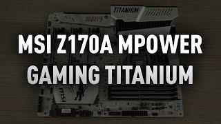 MSI Z170A Mpower Gaming Titanium anakart incelemesi