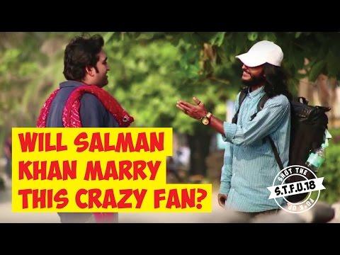 Will Salman Khan Marry This Crazy Fan?   S.T.F.U. 18 Pranks