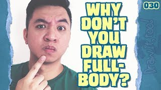 The reason why I don't draw full body drawing tutorials