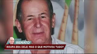 Caso Renato: família reconhece roupas do agricultor no IML