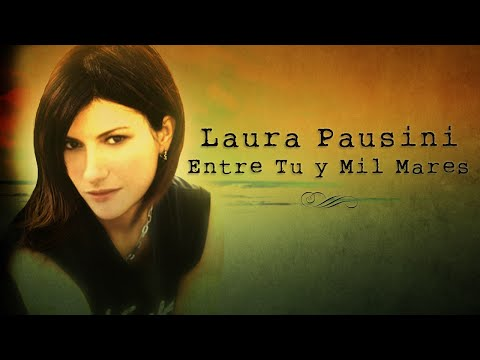 """Entre tú y mil mares"" (Between you and a thousand seas) by Laura Pausini"