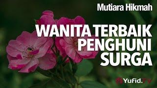 Mutiara Hikmah: Wanita Terbaik Penghuni Surga - Ustadz Abdullah Taslim, Lc, MA.