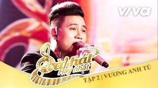 Mặt Trái Của Hạnh Phúc - Vương Anh Tú | Tập 2 | Sing My Song - Bài Hát Hay Nhất 2016 [Official]
