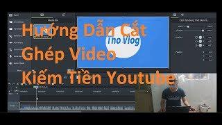 Cắt ghép video đơn giản Kiếm Tiền Youtube | DVT Vlog