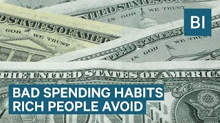 Bad Spending Habits Rich People Avoid