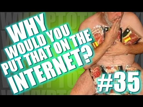 Why Would You Put That on the Internet? #35