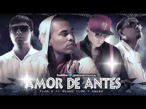 Amor De Antes - Plan B Ft Ñengo Flow & Amaro ' Reggaeton  2013 HD Con Letra