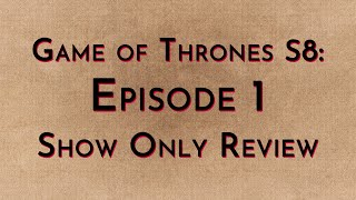 Game of Thrones: S8E1 - Show Only Review
