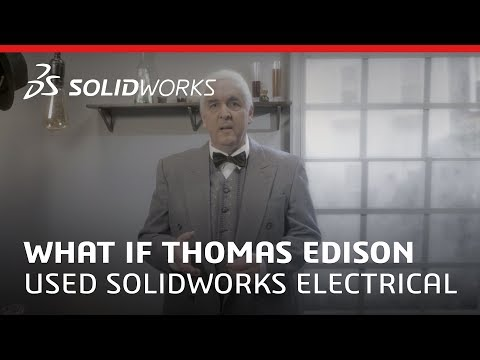 What if Thomas Edison used SOLIDWORKS Electrical?