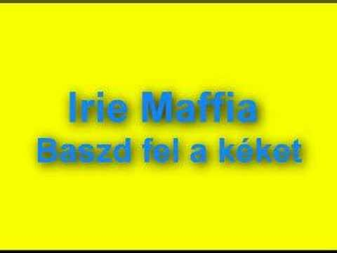 Irie Maffia - Baszd Fel A Kéket