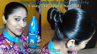 Heavy Hair oiling routine | 3 ways to apply oil | comb oily hair properly | style oily hair