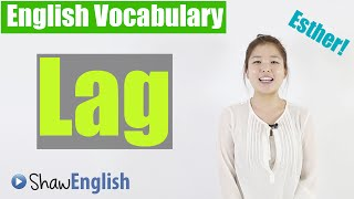 Lag, The Word Lag Vocabulary Lesson, Shaw English Vocabulary 11