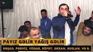 YAĞIŞ GƏLİR 2016 (Rəşad, Vüqar, Rüfət, Orxan, Ruslan, Səbuhi və b.) Meyxana