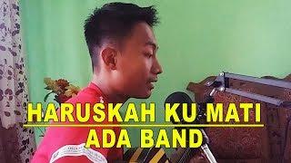 Ada Band - Haruskah Ku Mati (CS Cover)