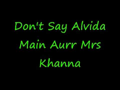 Dont Say Alvida Main Aurr Mrs Khanna...