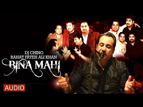 BINA MAHI - DJ CHINO - RAHAT FATEH ALI KHAN - FULL SONG (NEW ALBUM)
