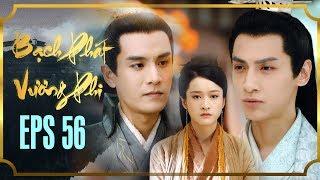 BẠCH PHÁT VƯƠNG PHI - TẬP 56 [FULL HD] | Phim Cổ Trang Hay Nhất | Phim Mới 2019