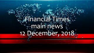 Financial Times main news:  12 December, 2018