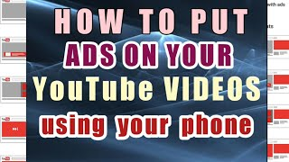 HOW TO PUT ADS ON YOUR YOUTUBE VIDEOS USING YOUR PHONE 2019