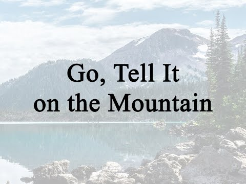 Traditional - Go, tell it on the mountain