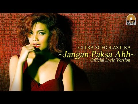 Citra Scholastika - Jangan Paksa Ahh [official Lyric Video] video