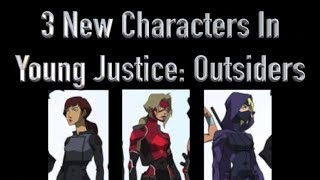 3 New Characters In Young Justice: Outsiders