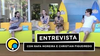 Entrevista com Christian Figueiredo e Rafa Moreira - parte 1 #DiaDeVerao