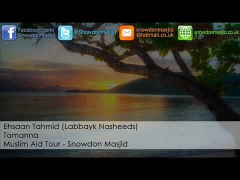 Ehsaan Tahmid (Labbayk) - Tamanna (Muslim Aid - Snowdon Masjid...