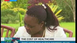 Health Digest: The cost of healthcare eating into Kenyan's pockets (Part 1)