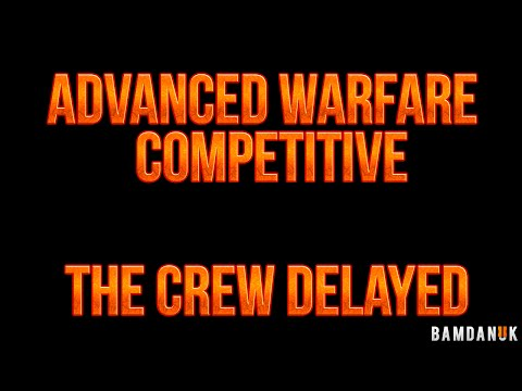 Call of Duty: AW Competitive + The Crew Delayed