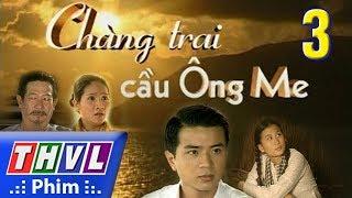 THVL | Chàng trai cầu Ông Me - Tập 3