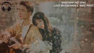 Nam Sinh Nữ Sinh - Đức Phúc ( OST Em Gái Mưa)