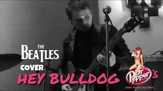 Dr. Pepper's Jaded Hearts Club Band - Hey Bulldog [The Beatles Cover]