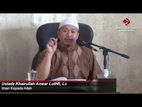 Iman Kepada Allah - Ustadz Khairullah Anwar Luthfi, Lc