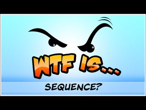  WTF Is... - Sequence ?