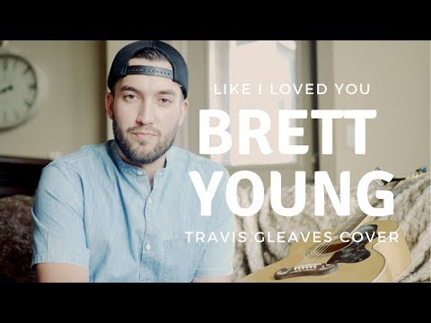 Brett Young- Like I loved you (Cover by Travis Gleaves)