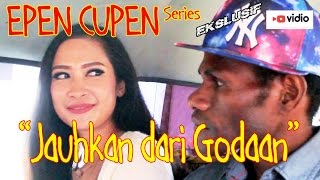 EPEN CUPEN 7 Mop Papua : JAUHKAN DARI GODAAN