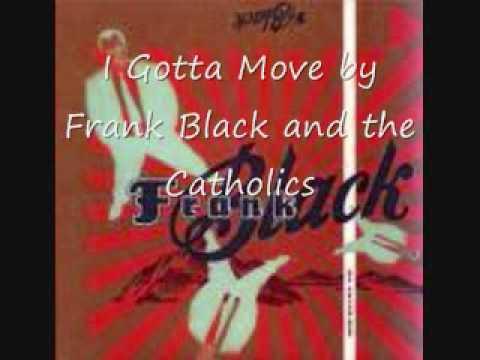 I Gotta Move - Frank Black and the Catholics