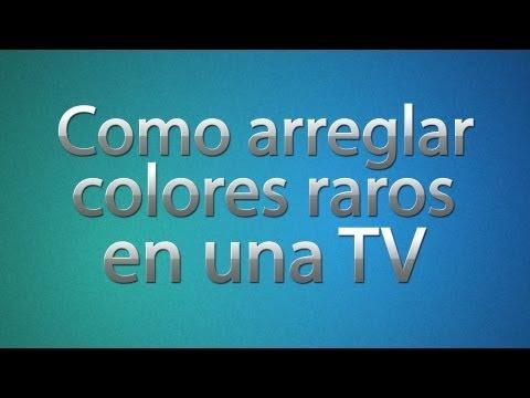 Como arreglar colores raros en una TV