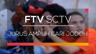 FTV SCTV - Jurus Ampuh Cari Jodoh