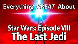Everything GREAT About Star Wars: Episode VIII - The Last Jedi!