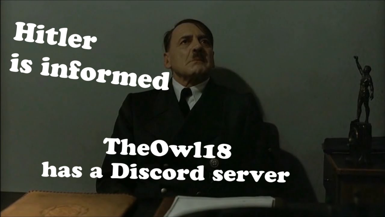 Hitler is informed TheOwl18 has a Discord server